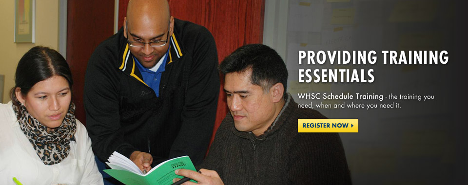 Providing Training Essentials WHSC Schedule Training. Register Now.